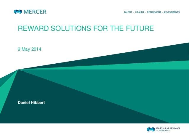 REWARD SOLUTIONS FOR THE FUTURE 9 May 2014 Daniel Hibbert