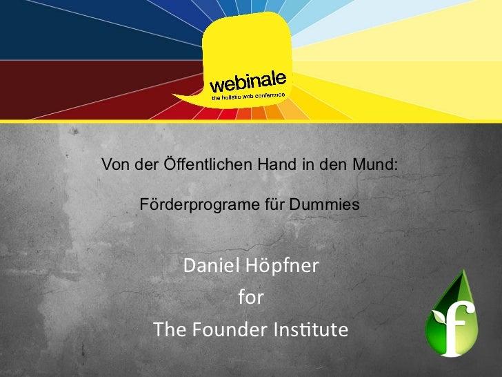 Von der Öffentlichen Hand in den Mund:                        Förderprograme für Dummies                             D...