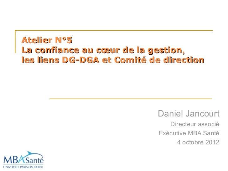 Atelier N°5La confiance au cœur de la gestion ,les liens DG-DGA et Comité de direction                             Daniel ...
