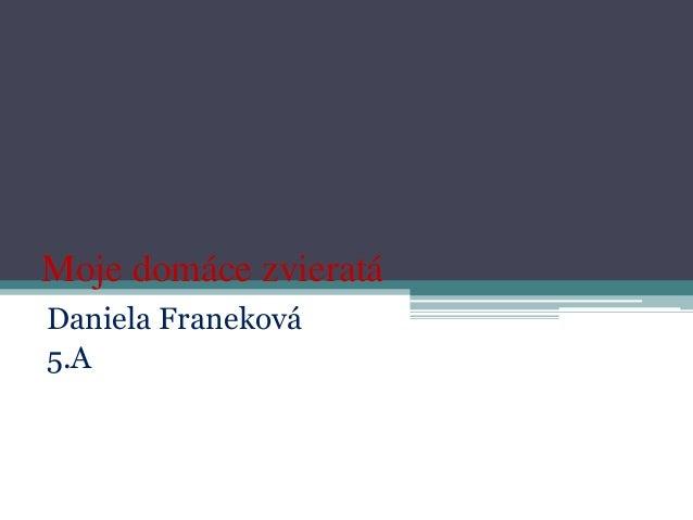 Moje domáce zvieratáDaniela Franeková5.A