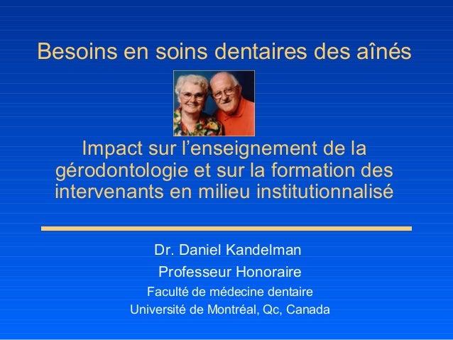 Besoins en soins dentaires des aînés Impact sur l'enseignement de la gérodontologie et sur la formation des intervenants e...