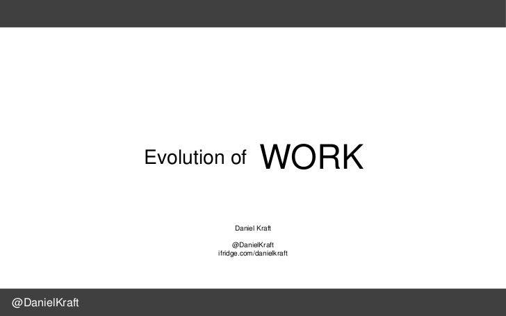 Evolution of         WORK                            Daniel Kraft                                                 Daniel K...