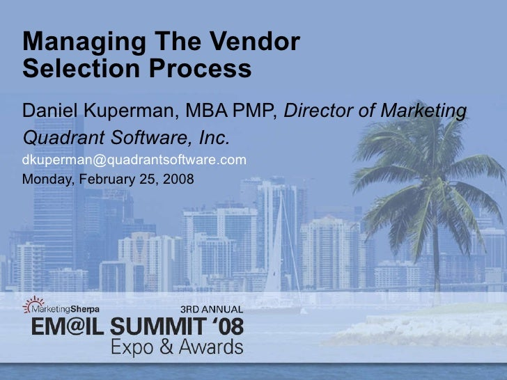 Managing The Vendor Selection Process Daniel Kuperman, MBA PMP,  Director of Marketing  Quadrant Software, Inc. [email_add...