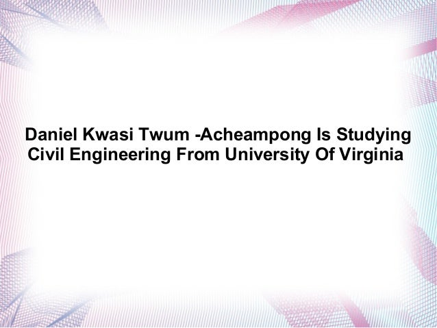 Daniel Kwasi Twum -Acheampong Is Studying Civil Engineering From University Of Virginia