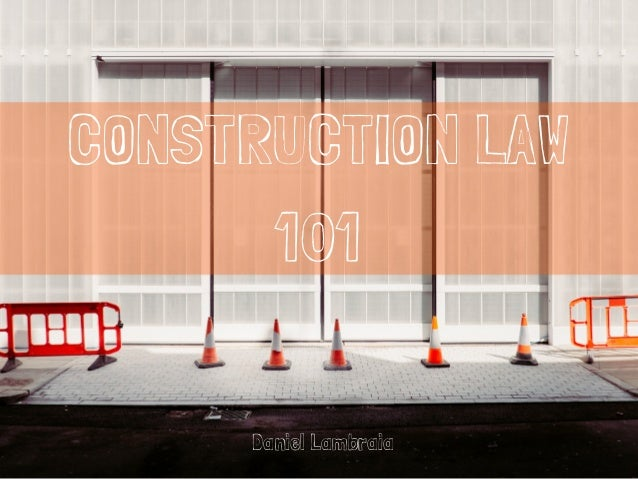 CONSTRUCTION LAW 101 Daniel Lambraia