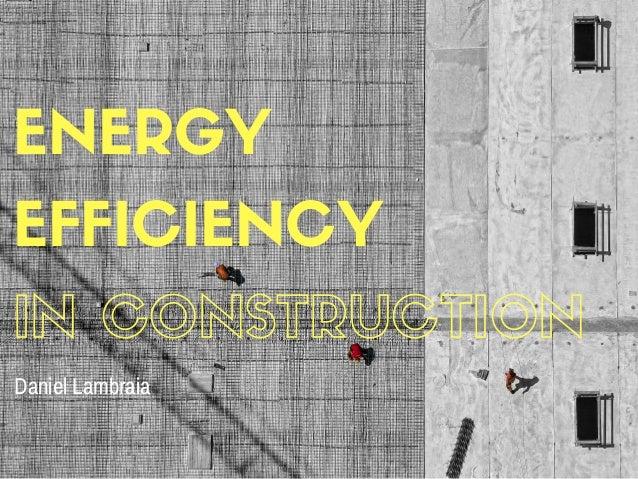 ENERGY EFFICIENCY IN CONSTRUCTION Daniel Lambraia