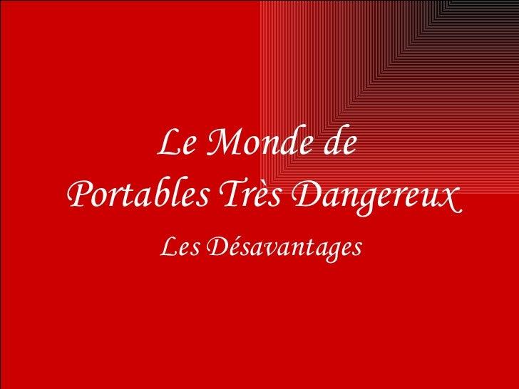 Le Monde de  Portables Très Dangereux Les Désavantages
