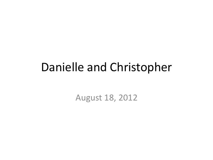 Danielle and Christopher      August 18, 2012