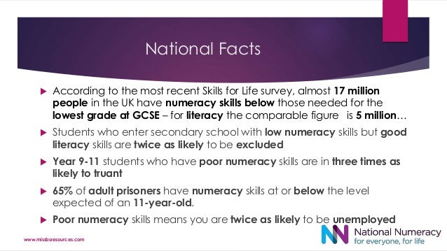 National Facts  According to the most recent Skills for Life survey, almost 17 million people in the UK have numeracy ski...