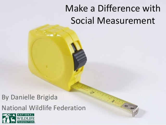 Make a Difference with Social Measurement By Danielle Brigida National Wildlife Federation