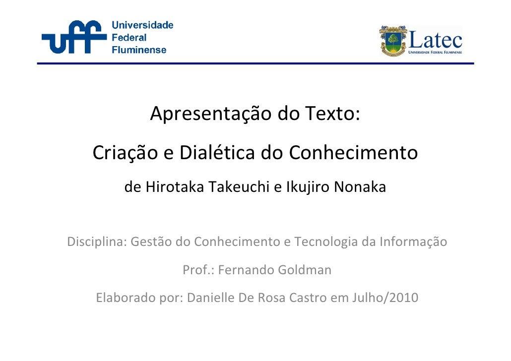 Apresentação do Texto:     Criação e Dialética do Conhecimento          de Hirotaka Takeuchi e Ikujiro Nonaka   Disciplina...