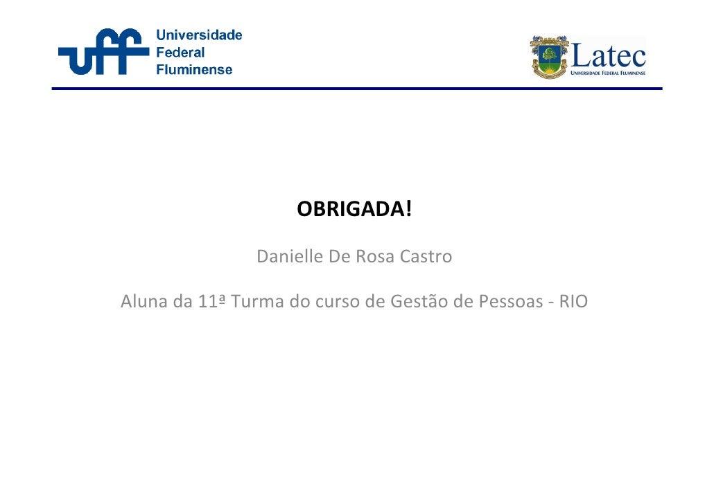 OBRIGADA!                Danielle De Rosa Castro  Aluna da 11ª Turma do curso de Gestão de Pessoas - RIO