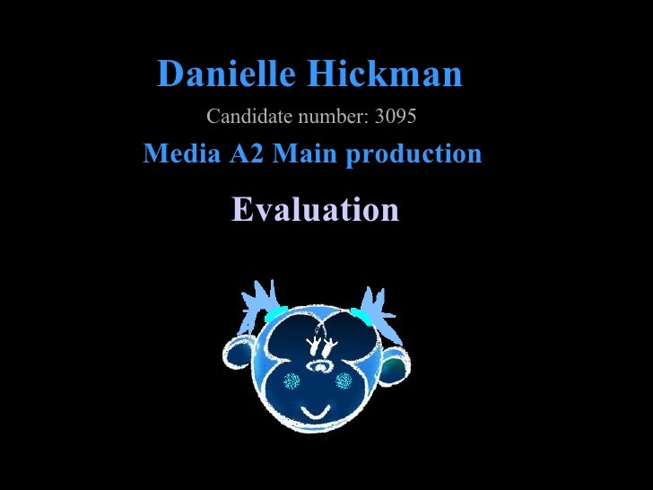 Danielle Hickman Evaluation Media A2 Main production Candidate number: 3095