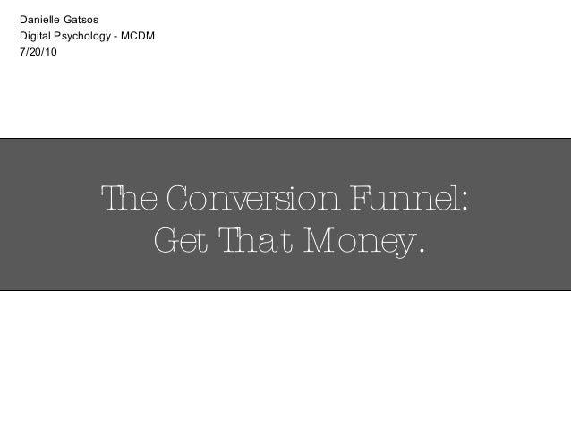 The Conversion Funnel Get That Money Danielle Gatsos Digital Psychology Mcdm 7