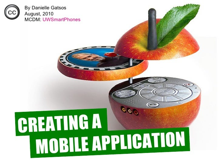 CREATING A  MOBILE APPLICATION  By Danielle Gatsos August, 2010 MCDM:   UWSmartPhones