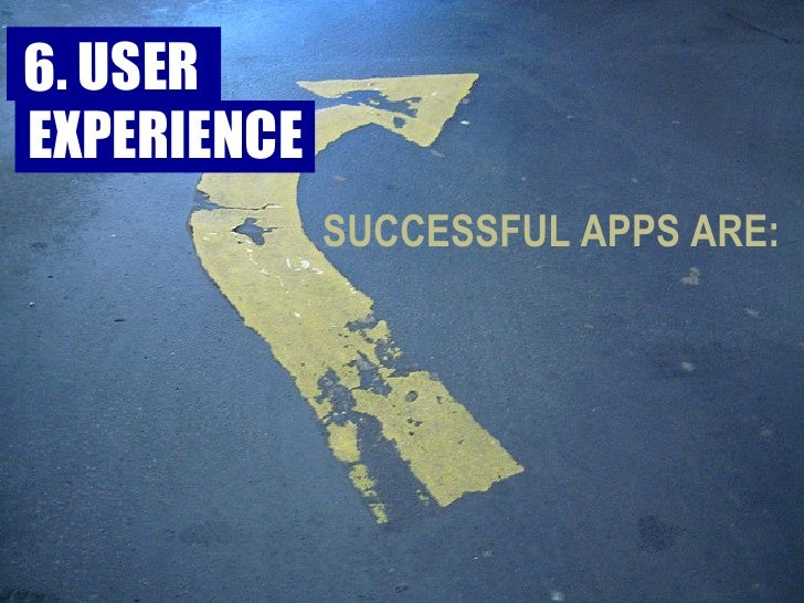SUCCESSFUL APPS ARE: 6. USER  EXPERIENCE