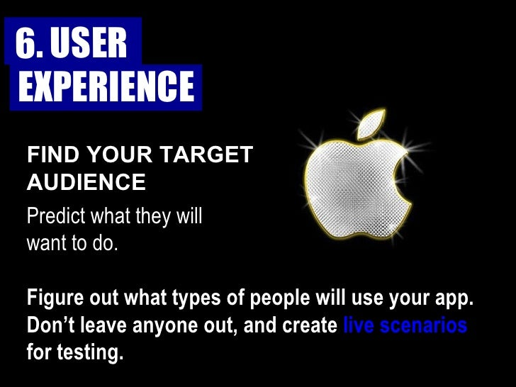 FIND YOUR TARGET  AUDIENCE Figure out what types of people will use your app. Don't leave anyone out, and create  live sce...