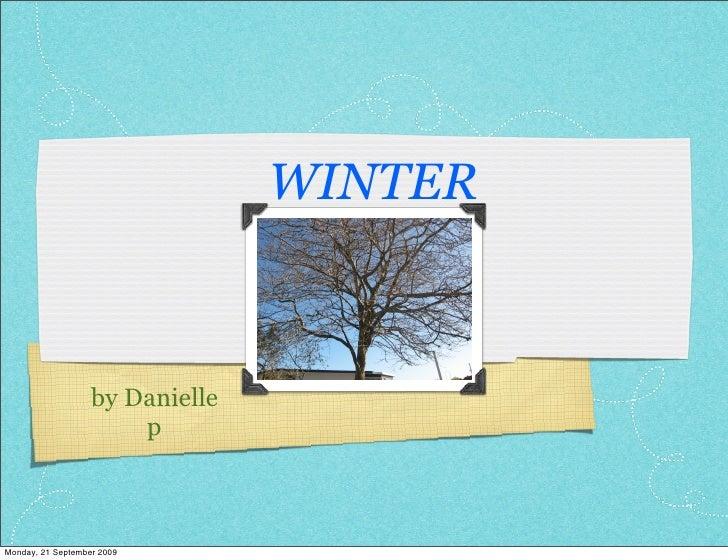 WINTER                       by Danielle                        p    Monday, 21 September 2009