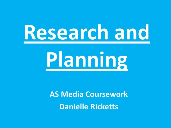 Research and  Planning  AS Media Coursework    Danielle Ricketts