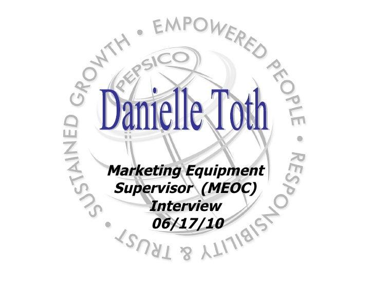 Marketing Equipment  Supervisor  (MEOC)  Interview  06/17/10 Danielle Toth