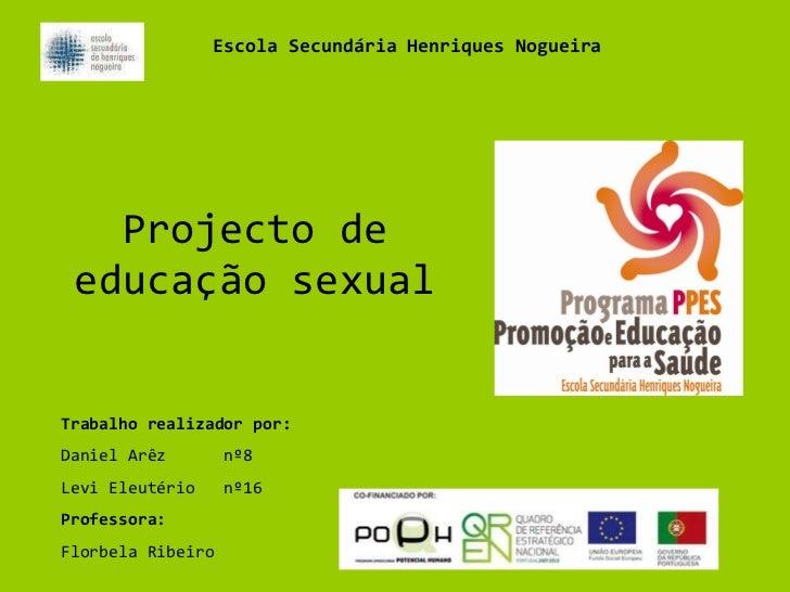 Projecto de educação sexual Trabalho realizador por: Daniel Arêz  nº8 Levi Eleutério  nº16 Professora:  Florbela Ribeiro E...