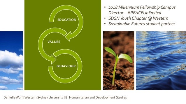 EDUCATION VALUES BEHAVIOUR • 2018 Millennium Fellowship Campus Director – #PEACEUnlimited • SDSNYouth Chapter @Western • S...