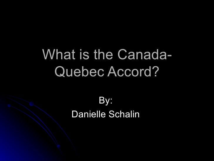What is the Canada-Quebec Accord? By:  Danielle Schalin
