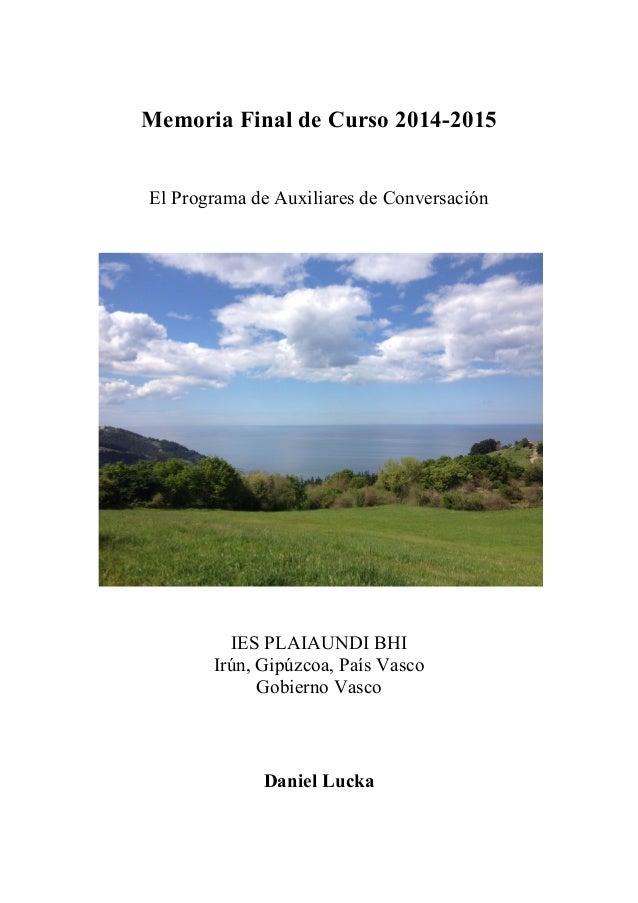 Memoria Final de Curso 2014-2015 El Programa de Auxiliares de Conversación IES PLAIAUNDI BHI Irún, Gipúzcoa, País Vasco ...