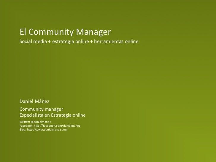 El Community Manager Social media + estrategia online + herramientas online Daniel Máñez Communi...