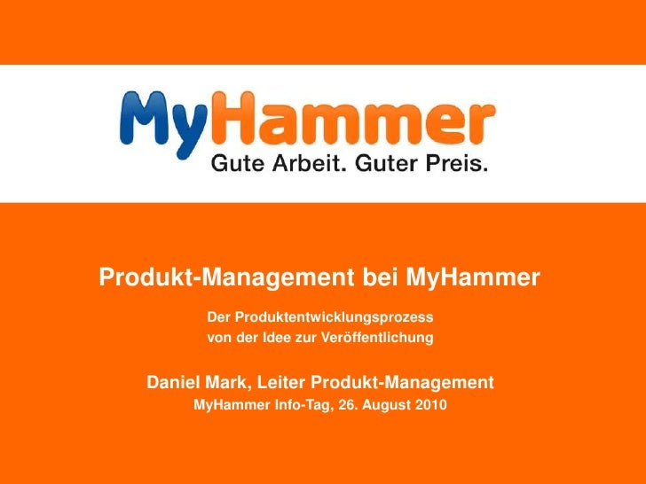Produkt-Management bei MyHammer<br />Der Produktentwicklungsprozess <br />von der Idee zur Veröffentlichung<br />Daniel Ma...