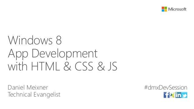Windows 8              #UGWindowsApp Developmentwith HTML & CSS & JSDaniel Meixner         #dmxDevSessionTechnical Evangel...