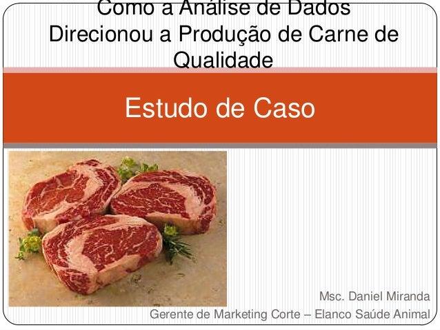 Como a Análise de Dados Direcionou a Produção de Carne de Qualidade  Estudo de Caso  Msc. Daniel Miranda Gerente de Market...