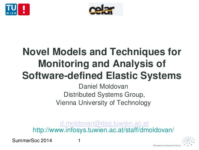 Novel Models and Techniques for Monitoring and Analysis of Software-defined Elastic Systems Daniel Moldovan Distributed Sy...