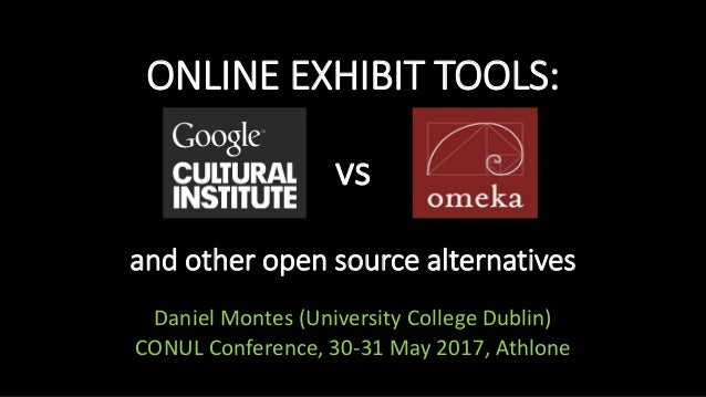 ONLINE EXHIBIT TOOLS: vs and other open source alternatives Daniel Montes (University College Dublin) CONUL Conference, 30...