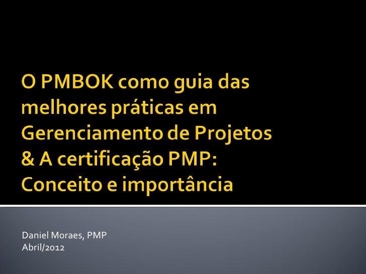 Daniel Moraes, PMPAbril/2012