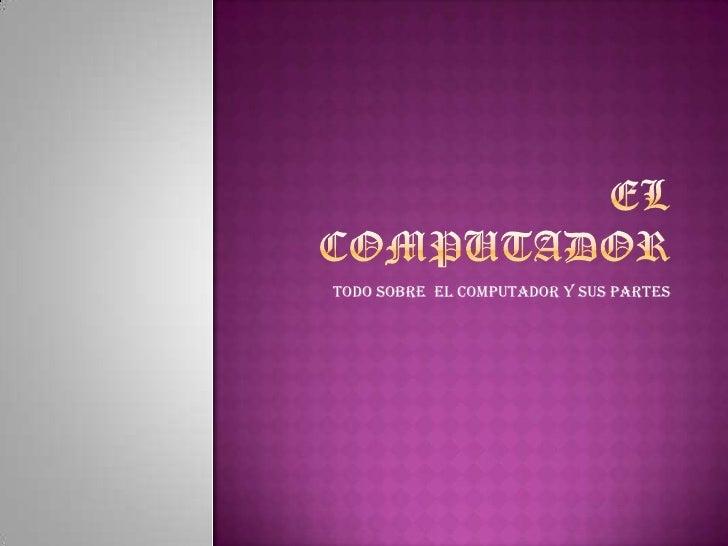 Todo Sobre el computador y sus partes