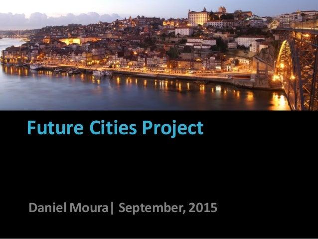 Future Cities Project João Barros, 27th of January 2014 Daniel Moura| September, 2015