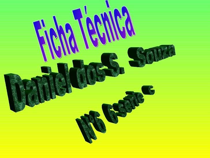 Daniel dos S.  Souza N°6  6 serie  c Ficha Técnica