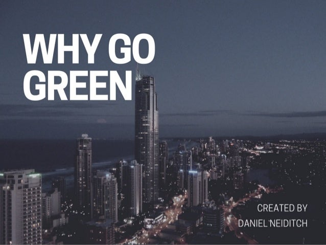 Daniel Neiditch: Why Go Green?