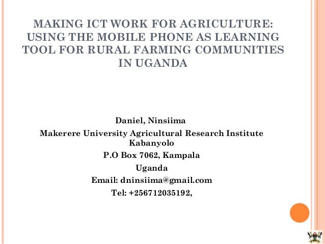 MAKING ICT WORK FOR AGRICULTURE: USING THE MOBILE PHONE AS LEARNINGTOOL FOR RURAL FARMING COMMUNITIES              IN UGAN...