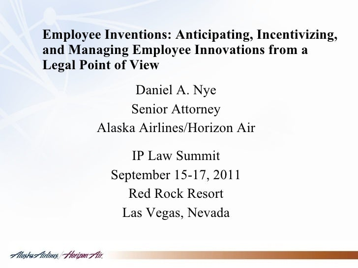 Employee Inventions: Anticipating, Incentivizing, and Managing Employee Innovations from a Legal Point of View Daniel A. N...