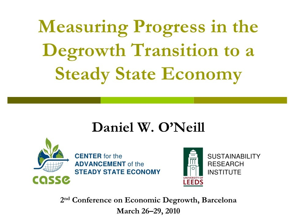 Measuring Progress in the Degrowth Transition to a  Steady State Economy            Daniel W. O'Neill      CENTER for the ...