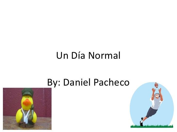 Un Día Normal<br />By: Daniel Pacheco<br />