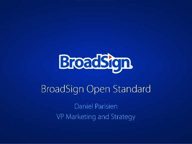 Daniel Parisien VP Marketing and Strategy BroadSign Open Standard