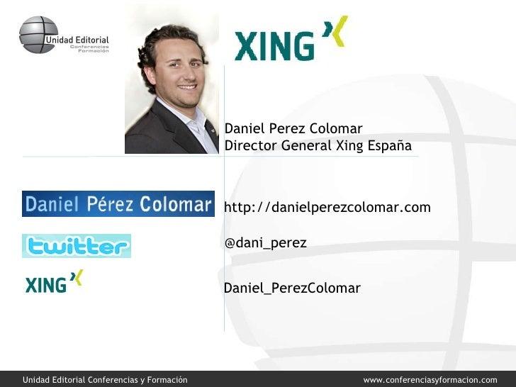 Daniel_PerezColomar @dani_perez http://danielperezcolomar.com Daniel Perez Colomar Director General Xing España
