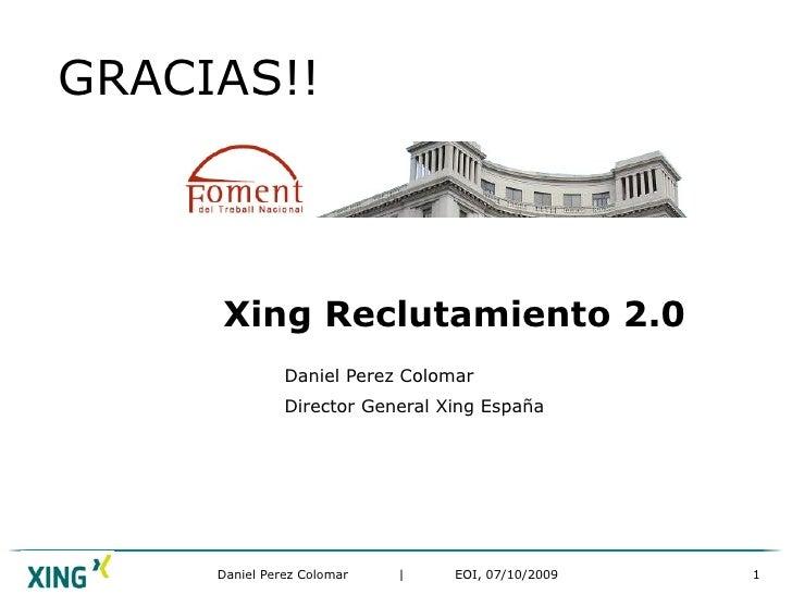 Xing Reclutamiento 2.0 Daniel Perez Colomar Director General Xing España GRACIAS!!