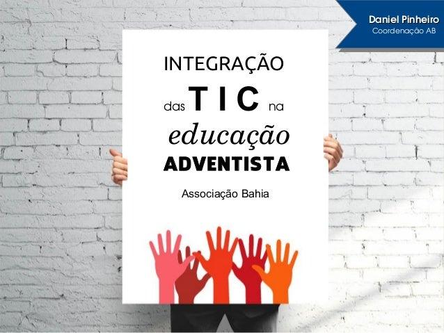 How to reach the community? INTEGRAÇÃO das T I C na educação Associação Bahia DanielPinheiroDanielPinheiro Coordenação...