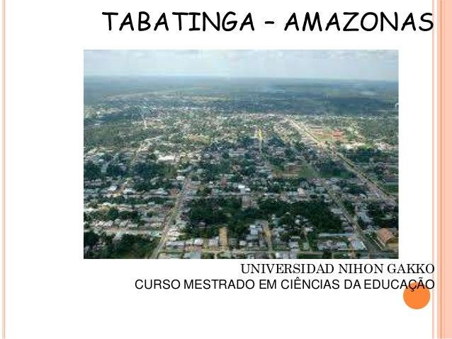 TABATINGA – AMAZONAS              UNIVERSIDAD NIHON GAKKO  CURSO MESTRADO EM CIÊNCIAS DA EDUCAÇÃO