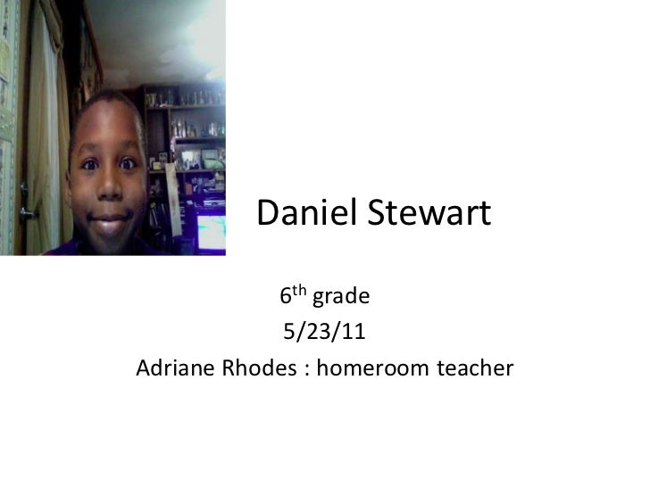 Daniel Stewart<br />6th grade <br />5/23/11 <br />Adriane Rhodes : homeroom teacher<br />