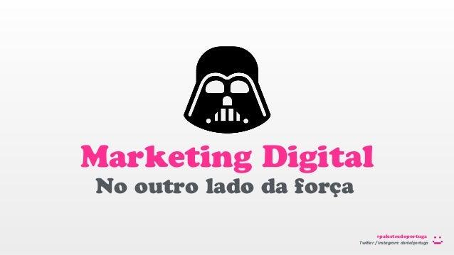 Twi$er  /  Instagram:  danielportuga #palestradoportuga Marketing Digital No outro lado da força